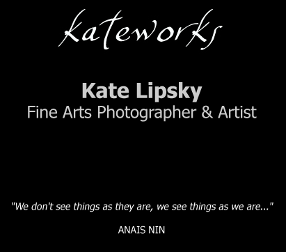 Kateworks.net - Kate Lipsky Fine Arts Photographer & Artist :: We don't see things as they are, we see things as we are... ANAIS NIN